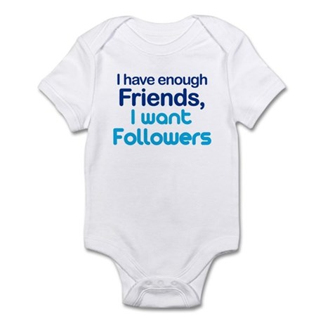 Enough Friends, Want Follower Infant Bodysuit