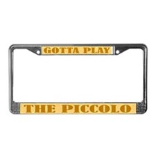 Gotta Play The Piccolo License Plate Frame