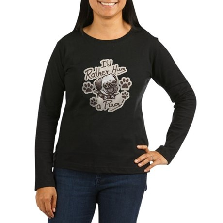 Hug a Pug Women's Long Sleeve Dark T-Shirt