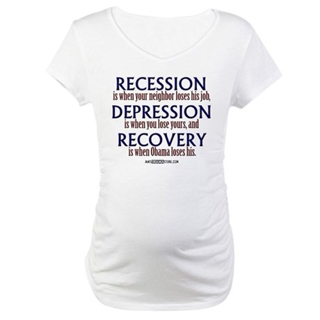 Recession, Depression & Recovery Maternity T-Shirt