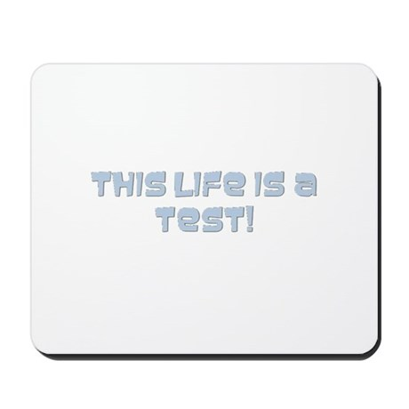 This life is a test Mousepad