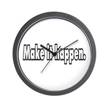 Make it happen. Wall Clock