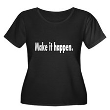 Make it happen. T