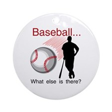 Baseball What Else Ornament (Round)