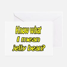 Know what I mean jelly bean? Greeting Card
