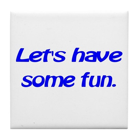 Let's have some fun. Tile Coaster