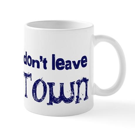 """Don't Leave Town"" Mug"