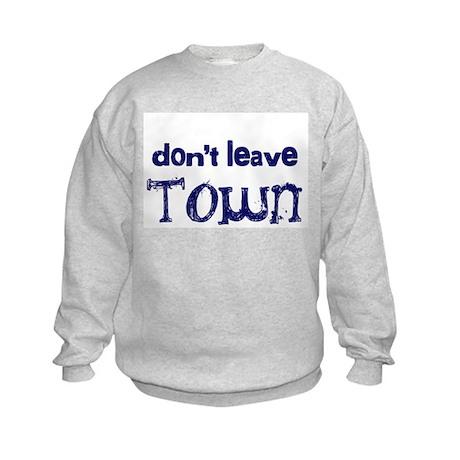 """Don't Leave Town"" Kids Sweatshirt"