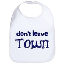 """Don't Leave Town"" Bib"
