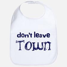 """""""Don't Leave Town"""" Bib"""