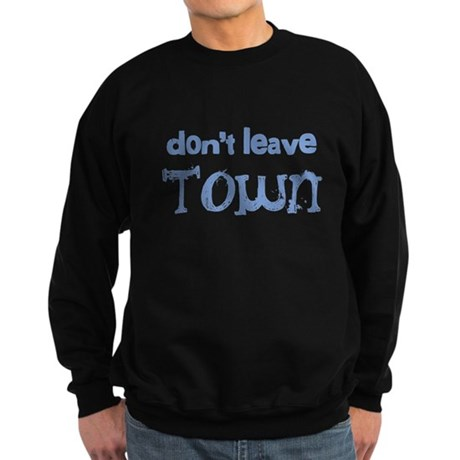 """Don't Leave Town"" Sweatshirt (dark)"