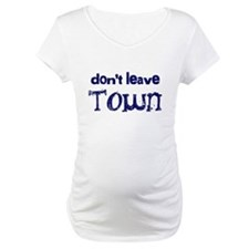 """Don't Leave Town"" Shirt"