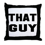 That Guy Throw Pillow