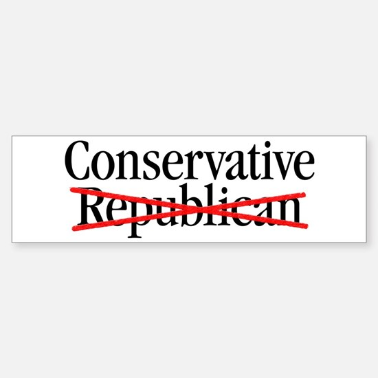Conservative, NOT Republican Bumper Bumper Bumper Sticker