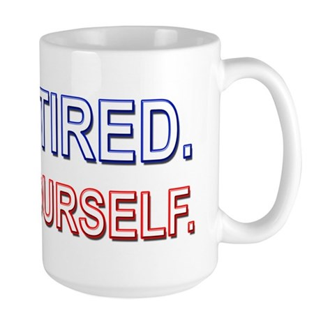 I'm Retired. Do it Yourself. Large Mug