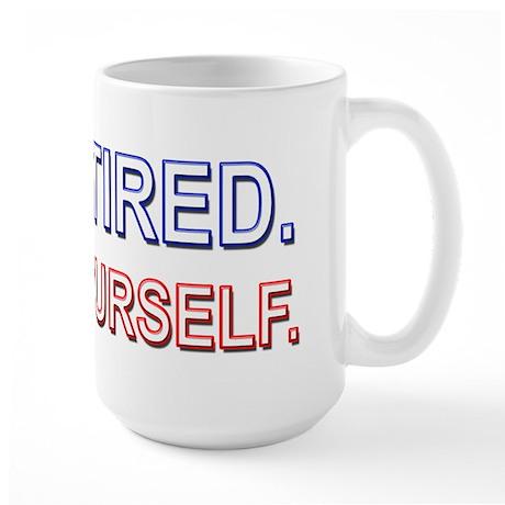 I'm Retired. Do it Yourself. Large Mug