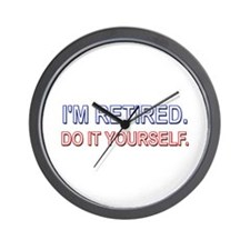 I'm Retired. Do it Yourself. Wall Clock