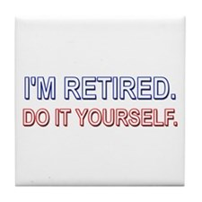 I'm Retired. Do it Yourself. Tile Coaster