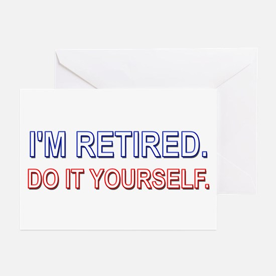 I'm Retired. Do it Yourself. Greeting Cards (Packa