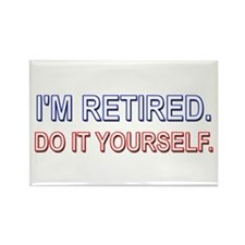I'm Retired. Do it Yourself. Rectangle Magnet