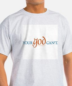 Your god can't. T-Shirt