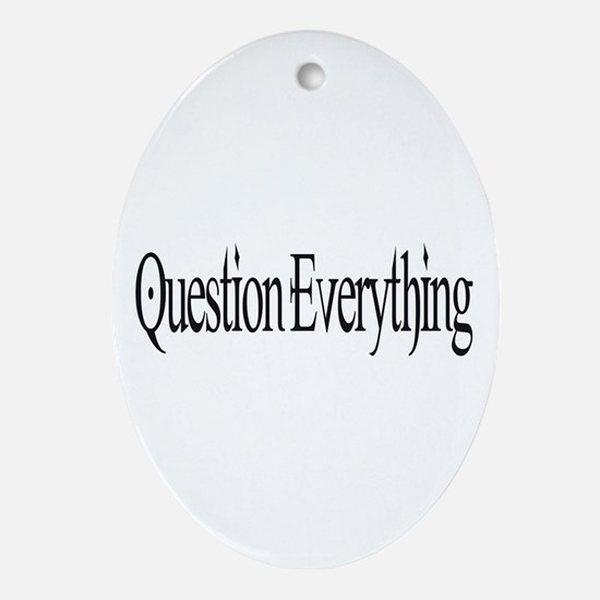 Question Everything Oval Ornament