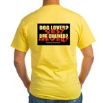Dog Lover? Yes. Dog Chainer? Yellow T-Shirt