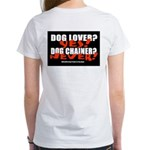 Dog Lover? Yes. Dog Chainer? Women's T-Shirt