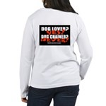Dog Lover? Yes. Dog Chainer? Women's Long Sleeve T