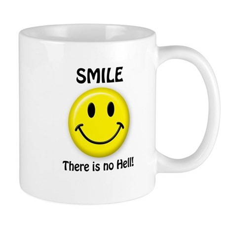 SMILE...There is no Hell! Mug