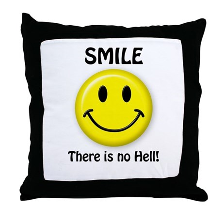 SMILE...There is no Hell! Throw Pillow