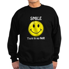 SMILE...There is no Hell! Sweatshirt