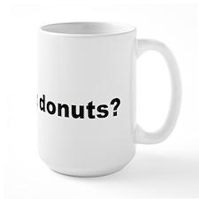 Got donuts? Mug