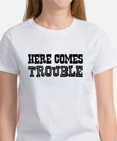 Here Comes Trouble Women's T-Shirt
