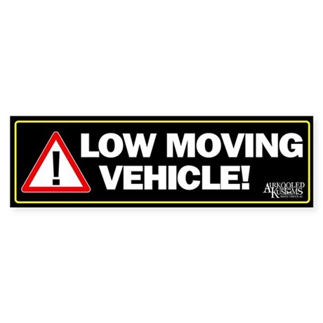 """Low Moving Vehicle"" Bumper Sticker"