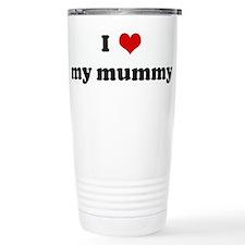 I Love my mummy Travel Mug