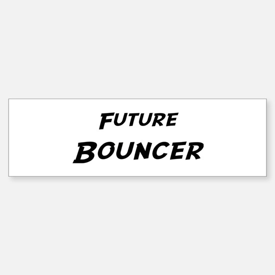 Future Bouncer Bumper Bumper Bumper Sticker