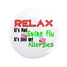 """Relax...Just Allergies 3.5"""" Button"""