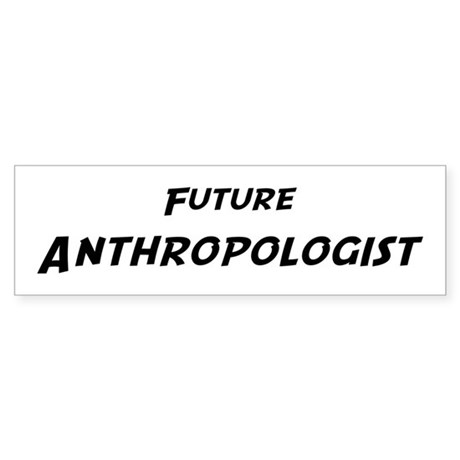 Future Anthropologist Bumper Sticker