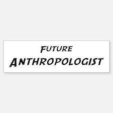 Future Anthropologist Bumper Bumper Bumper Sticker
