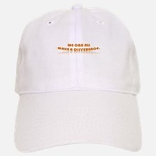 We can all make a difference Baseball Baseball Cap