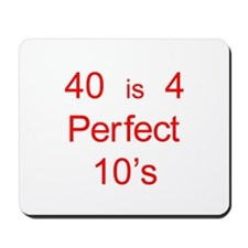 40 is 4 Perfect 10's Mousepad