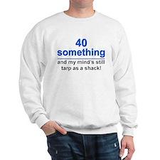 40 Something...Tarp Sweatshirt