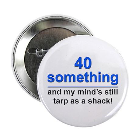 """40 Something...Tarp 2.25"""" Button"""