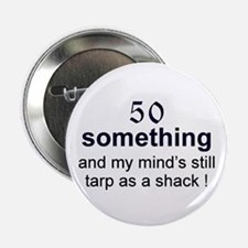 "50 Something...tarp 2.25"" Button (10 pack)"