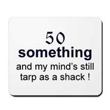 50 Something...tarp Mousepad