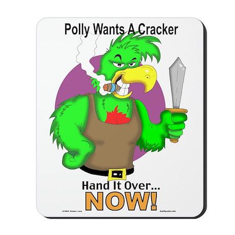 Polly Wants A Cracker Mousepad by just4yucks