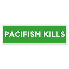 Pacifism Kills Bumper Bumper Sticker