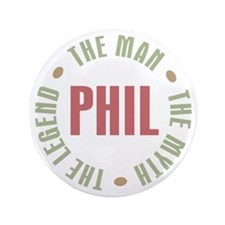 "Phil the Man Myth Legend 3.5"" Button"