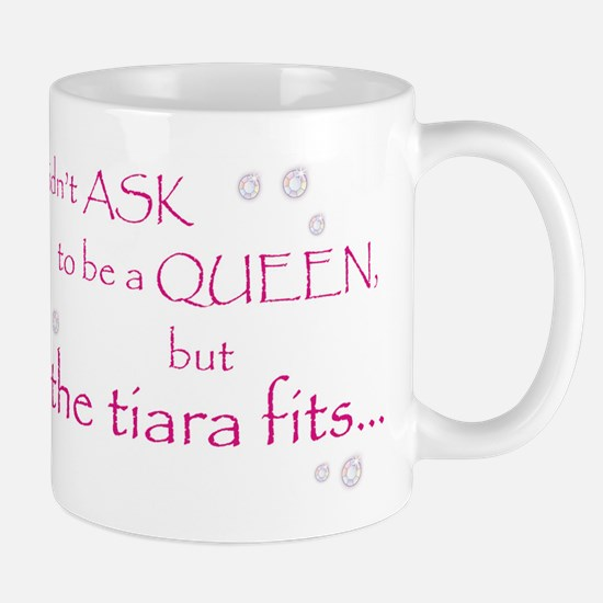 I Didn't Ask to Be a Queen Mug